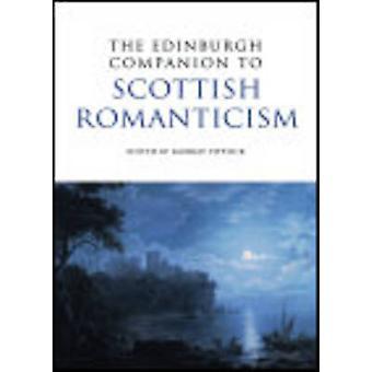 The Edinburgh Companion to Scottish Romanticism by Professor Murray P