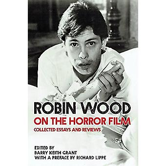 Robin Wood on the Horror Film - Collected Essays and Reviews by Robin