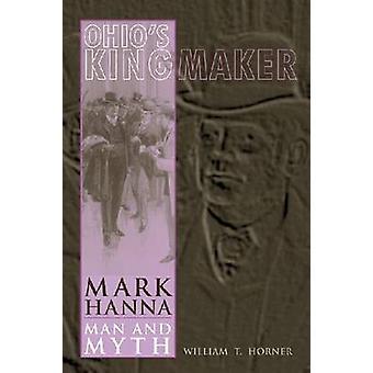 Ohio's Kingmaker - Mark Hanna - Mann und Mythos von William T. Horner - 97