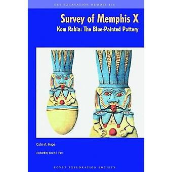 The Survey of Memphis X - Kom Rabia - The Blue-Painted Pottery by Colin