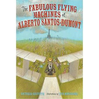 The Fabulous Flying Machines of Alberto Santos-Dumont by Victoria Gri
