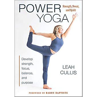 Power Yoga - Styrka - Sweat - och Spirit av Leah Cullis - 9781492560