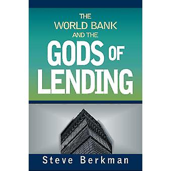 The World Bank and the Gods of Lending by Steve Berkman - 97815654925