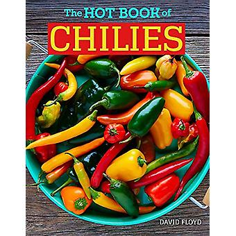 The Hot Book of Chilies - 3rd Edition by David Floyd - 9781620083765