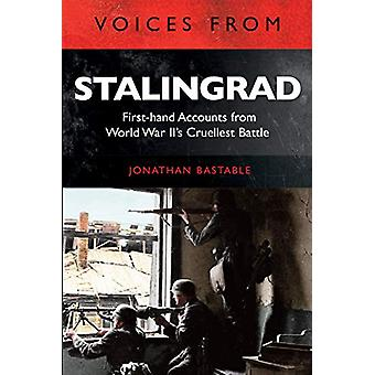 Voices from Stalingrad - First-hand Accounts from World War II's Cruel