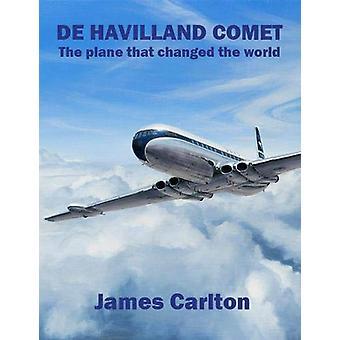 De Havilland Comet - The plane that changed the world by James Carlton