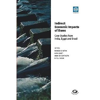 Indirect Economic Impacts of Dams - Case Studies from India - Egypt an