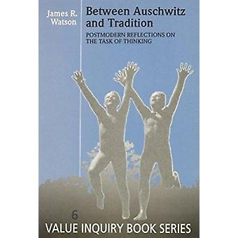 Between Auschwitz and Tradition - Postmodern Reflections on the Task o