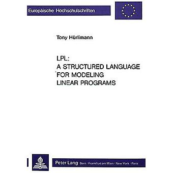 LPL - A Structured Language for Modeling Linear Programs by Tony Huerl
