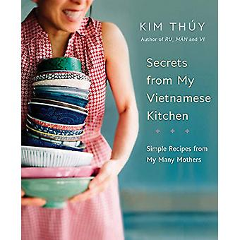 Secrets From My Vietnamese Kitchen - Simple Recipes from My Many Mothe