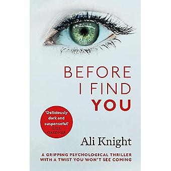 Before I Find You - The gripping psychological thriller that you will