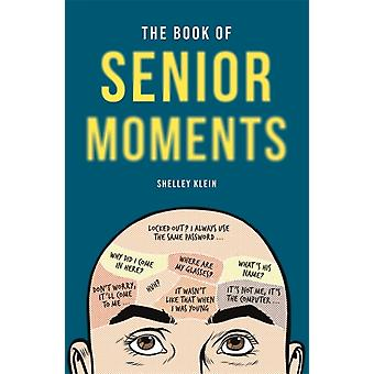 The Book of Senior Moments by Klein & Shelley