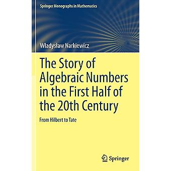 The Story of Algebraic Numbers in the First Half of the 20th Century  From Hilbert to Tate by Wladyslaw Narkiewicz