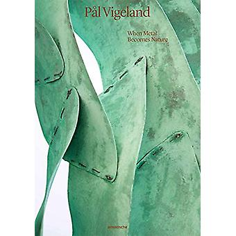 Pal Vigeland - When Metal Becomes Nature by Gunnar Danbolt - 978389790