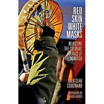 Red Skin - White Masks - Rejecting the Colonial Politics of Recognitio