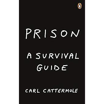 Prison - A Survival Guide by Carl Cattermole - 9781529103496 Book