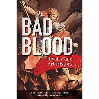 Bad Blood - Rivalry and Art History by  -Clayton Schuster - 9780764357
