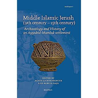 Middle Islamic Jerash (9th Century - 15th Century) - Archaeology and H