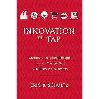 Innovation on Tap - Stories of Entrepreneurship from the Cotton Gin to