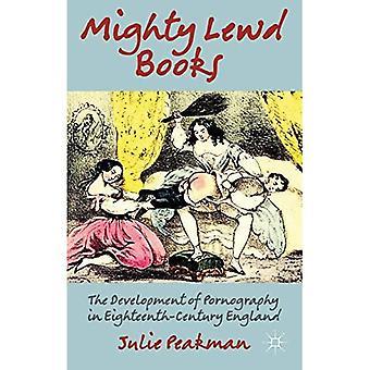 Mighty Lewd Books: The Development of Pornography in Eighteenth-Century England