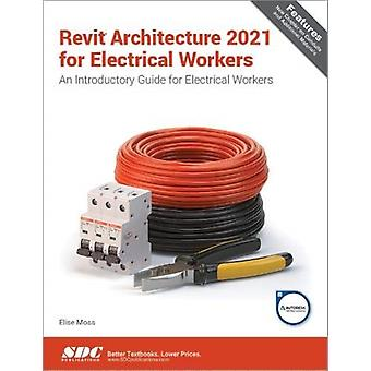 Revit Architecture 2021 for Electrical Workers by Moss & Elise