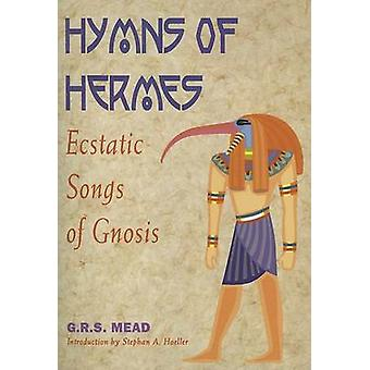 Hymns of Hermes by Translated by G R S Mead & Introduction by Stephan A Hoeller & Edited by Hermes