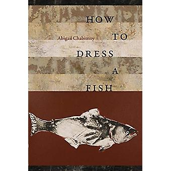 How to Dress a Fish by Chabitnoy & Abigal