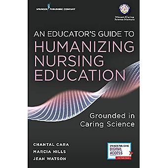 Una guida per gli educatori della scienza premurosa per insegnare l'insegnamento dell'insegnamento infermieristico: radicata nella cura, guarigione e amore