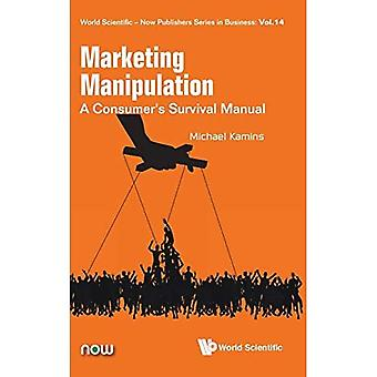 Marketing Manipulation: A Consumer's Survival Manual (World Scientific-Now Publishers Series in Business)