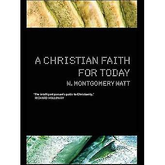 الإيمان المسيحي لهذا اليوم من قبل البروفيسور و. مونتغمري واط - 97804152770