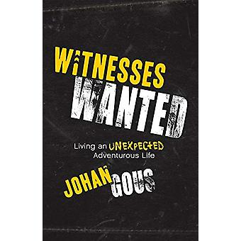 Witnesses Wanted - Living an Unexpected Adventurous Life by Johan Gous