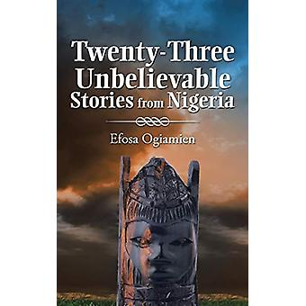 Twenty-Three Unbelievable Stories from Nigeria by Efosa Ogiamien - 97