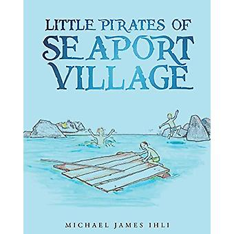 Little Pirates of Seaport Village by Michael James Ihli - 97816840949