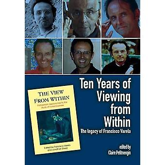Ten Years of Viewing from Within - The Legacy of Francisco Varela by C