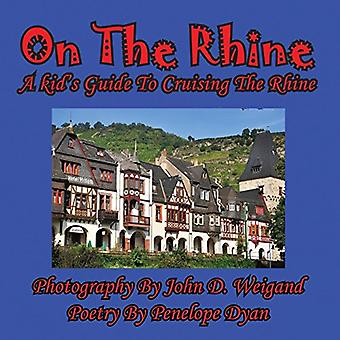 On the Rhine---A Kid's Guide to Cruising the Rhine by John D Weigand