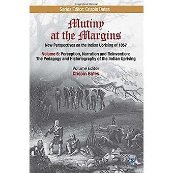 Mutiny at the Margins - New Perspectives on the Indian Uprising of 185