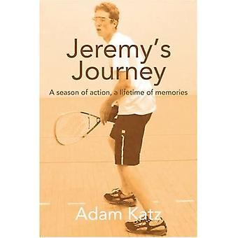 Jeremys Journey: A season of action, a lifetime of Memories