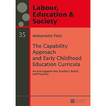 The Capability Approach and Early Childhood Education Curricula An Investigation into Teachers' Beliefs and Practices 35 Arbeit Bildung und Gesellschaft  Labour Education and Society