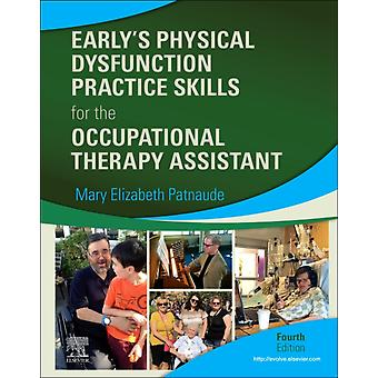 Earlys Physical Dysfunction Practice Skills for the Occupational Therapy Assistant par Patnaude & Mary Elizabeth & DHSc & OTRL