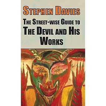 The Streetwise Guide to the Devil and His Works by Stephen Davies