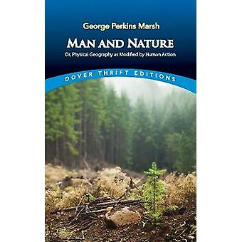 Man and Nature Or Physical Geography as Modified by Human Action Dover Thrift Editions