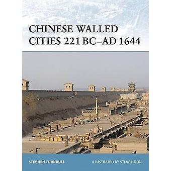 Chinese Walled Cities 221 BC AD 1644 by Stephen Author Turnbull