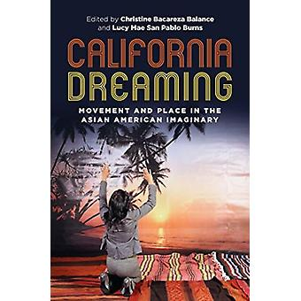 California Dreaming by Series edited by Russell Leong & Series edited by David K Yoo & Contributions by Christine Bacareza Balance & Contributions by Tracy Lachica Buenavista & Contributions by Lucy Mae San Pablo Burns & Co