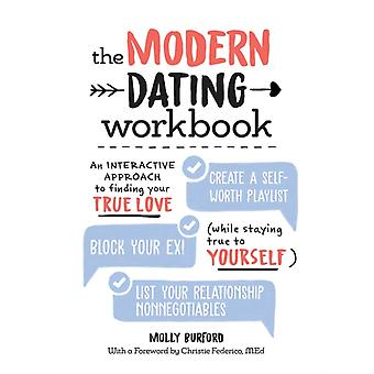 The Modern Dating Workbook  An Interactive Approach to Finding Your True Love While Staying True to Yourself by Molly Burford