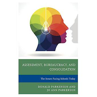 Assessment Bureaucracy and Consolidation  The Issues Facing Schools Today by Donald Parkerson & Jo Ann Parkerson