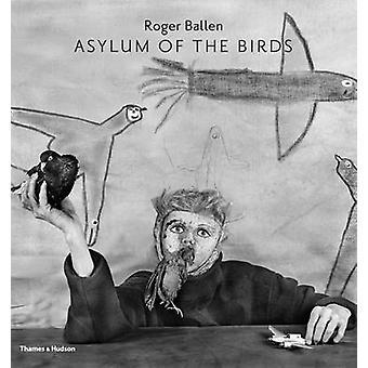 The Asylum of the Birds by Roger Ballen - Didi Bozzini - 978050054429