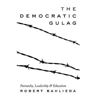 The Democratic Gulag - Patriarchy - Leadership and Education by Robert
