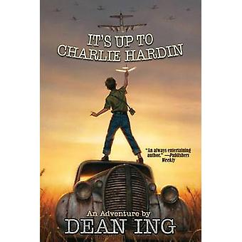 It's Up to Charlie Hardin by Dean Ing - 9781476781075 Book