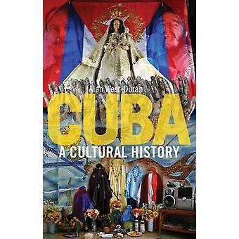 Cuba - una historia Cultural por Alan West-Durán - libro 9781780238395
