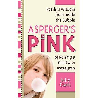 Asperger's in Pink - Pearls of Wisdom from Inside the Bubble of Raisin